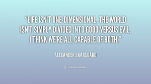 quote-Alexander-Skarsgard-life-isnt-one-dimensional-the-world-isnt ...