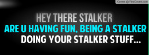 Funny Quote for Facebook Cover Stalker