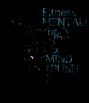 Quotes Picture: your fitness is 100% mental! your body won't go, where ...