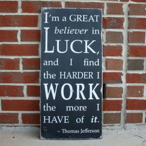 ... Great Believer in Luck - Thomas Jefferson Quote in Weather Worn White