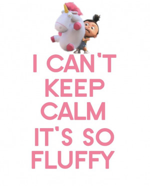 fluffy!!! #despicable_me #its_so_fluffy #agnes: Funny Keep Calm Quotes ...
