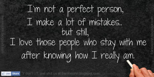 not a perfect person, I make a lot of mistakes.. but still, I ...
