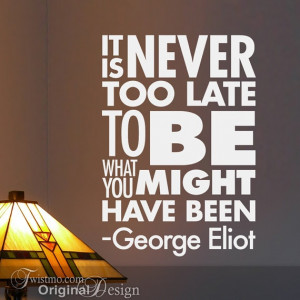... Is Never Too Late To Be What You Might Have Been, Inspirational Quote