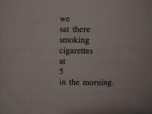 Smoking Cigarettes Tumblr Quotes We sat there smoking