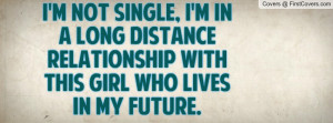 not single, I'm in a long distance relationship with this girl who ...