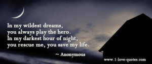 In my wildest dreams, you always play the hero. In my darkest hour of ...