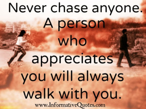 Better to spend time chasing appreciation rather than people because ...