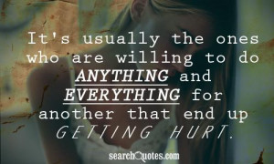 ... to do anything and everything for another that end up getting hurt