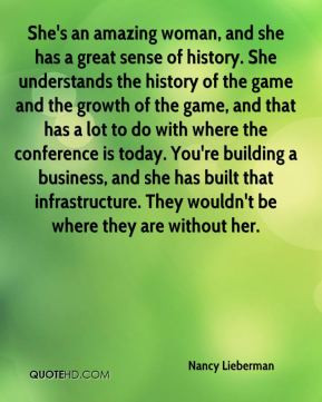 She's an amazing woman, and she has a great sense of history. She ...