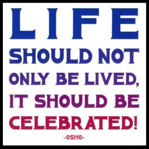 Osho quotes, deep, best, sayings, life, celebrate