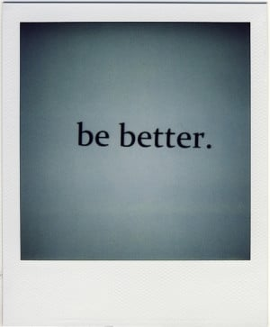 be better, blue, phrases, polaroid, quote, quotes, sayings, text