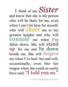 have a Sister in real life but I know someone who I see as my sister ...