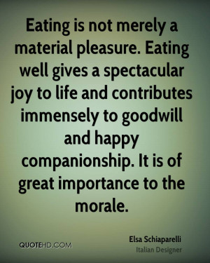 eating is not merely a material pleasure eating well gives a