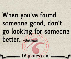 When you've found someone good, don't go looking for someone better.
