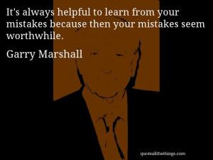 ... Garry Marshall #GarryMarshall #quote #quotation #aphorism #