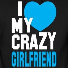 LOVE my CRAZY Girlfriend Hoodies