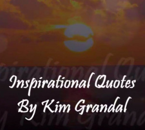 Click here to Watch Inspirational Quotes by Kim Grandal