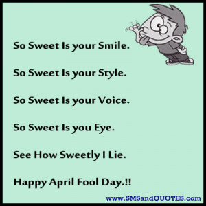 So Sweet Is Your Smile - April Fool Quote