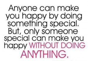Only Someone Special Can Make You Happy Without Doing Anything: Quote ...
