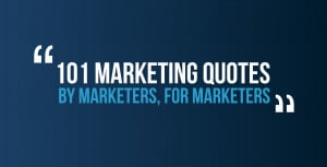 101 Marketing Quotes, By Marketers, For Marketers