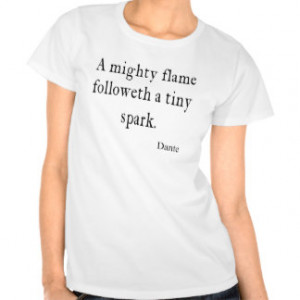 Vintage Dante Mighty Flame Tiny Spark Quote Quotes Tshirt