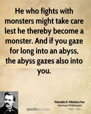 fights with monsters might take care lest he thereby become a monster ...