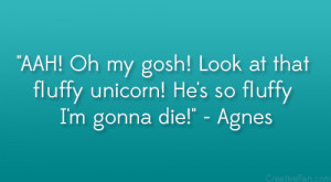 """... at that fluffy unicorn! He's so fluffy I'm gonna die!"""" – Agnes"""