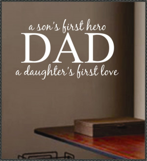 Son's First Hero Dad,A Daughter's First Love ~ Father Quote