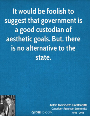 It would be foolish to suggest that government is a good custodian of ...