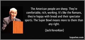 The American people are sheep. They're comfortable, rich, working. It ...