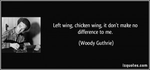 Left wing, chicken wing, it don't make no difference to me. - Woody ...