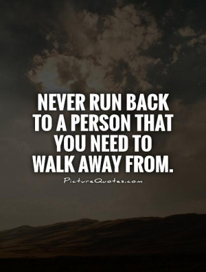 Quotes Walking Away Quotes Never Look Back Quotes Walk Away Quotes ...