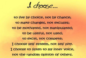 Choose to Live by Choice,Not By Chance ~ Happiness Quote