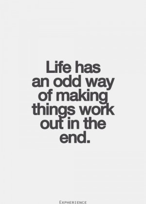 Life has an odd way of making things work out in the end ...