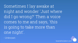 Sometimes I lay awake at night and wonder 'Just where did I go wrong ...