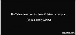 The Yellowstone river is a beautiful river to navigate. - William ...