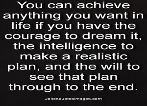 You Can Achieve Anything You Want In Life If You Have The Courage To ...