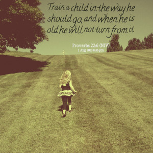 Quotes Picture: train a child in the way he should go, and when he is ...