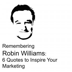 Remembering Robin Williams: 6 Quotes to Inspire Your Marketing