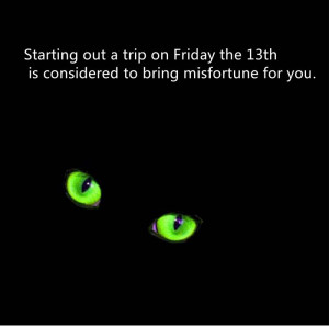 Starting Out A Trip On Friday The 13th Is Considered To Bring ...