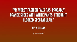 My worst fashion faux pas: probably orange shoes with white pants. I ...