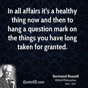 In all affairs it's a healthy thing now and then to hang a question ...
