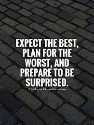 expecting the best, planning for the worst be ready to face surpises