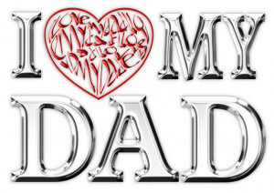 Love My Dad I love my dad