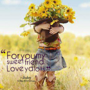 Quotes Picture: for you my sweet friend love ya lots