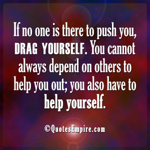 ... depend on others to help you out; you also have to help yourself