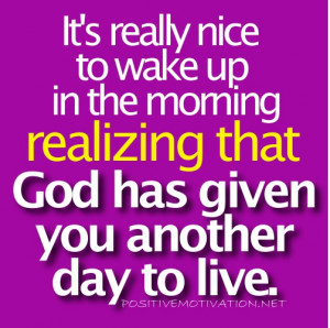 New day picture quotes ~ God has given you another day to live.