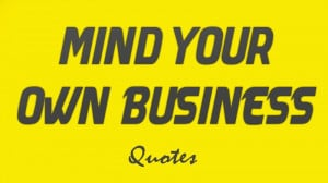 quotes 15 mind your own business quotes 3 weeks ago by ahmed ezat 2 ...