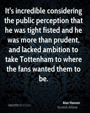 Alan Hansen - It's incredible considering the public perception that ...