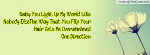 Baby You Light Up My World Like Nobody Else.The Way That You Flip Your ...